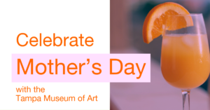 Celebrate Mother's Day at the Tampa Museu of Art
