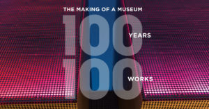 The Making of a Museum: 100 Years, 100 Works