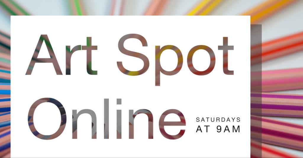 Art Spot Online Saturdays at 9 am