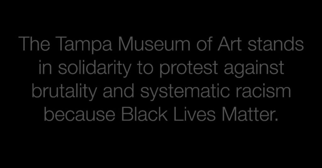 The Tampa Museum of Art stands in solidarity to protest against brutality and systematic racism because Black Lives Matter.