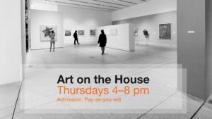 Art on the House, Thursdays 4-8 pm, Admission: Pay as you will